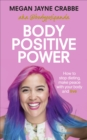 Body Positive Power : How to stop dieting, make peace with your body and live - eBook