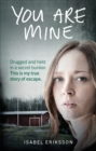 You Are Mine : Drugged and Held in a Secret Bunker. This is My True Story of Escape. - eBook