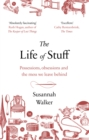 The Life of Stuff : A memoir about the mess we leave behind - eBook