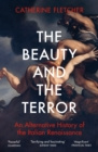 The Beauty and the Terror : An Alternative History of the Italian Renaissance - eBook