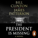 The President is Missing : The political thriller of the decade - eAudiobook
