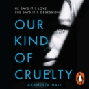 Our Kind of Cruelty : The most addictive psychological thriller you'll read this year - eAudiobook