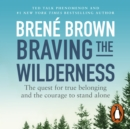 Braving the Wilderness : The quest for true belonging and the courage to stand alone - eAudiobook