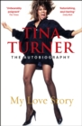 Tina Turner: My Love Story (Official Autobiography) - eBook