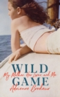 Wild Game : My Mother, Her Lover and Me - eBook