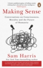 Making Sense : Conversations on Consciousness, Morality and the Future of Humanity - eBook