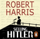 Selling Hitler : The Story of the Hitler Diaries - eAudiobook