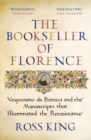 The Bookseller of Florence : Vespasiano da Bisticci and the Manuscripts that Illuminated the Renaissance - eBook