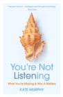 You re Not Listening : What You re Missing and Why It Matters - eBook