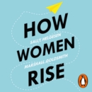 How Women Rise : Break the 12 Habits Holding You Back - eAudiobook