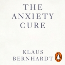 The Anxiety Cure : Live a Life Free From Panic in Just a Few Weeks - eAudiobook