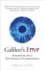 Galileo's Error : Foundations for a New Science of Consciousness - eBook