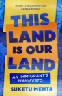 This Land Is Our Land : An Immigrant s Manifesto - eBook