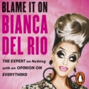 Blame it on Bianca Del Rio : The Expert on Nothing with an Opinion on Everything - eAudiobook