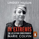 In Extremis : The Life of War Correspondent Marie Colvin - eAudiobook