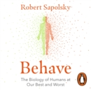 Behave : The Biology of Humans at Our Best and Worst - eAudiobook