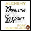 Alchemy : The Surprising Power of Ideas That Don't Make Sense - eAudiobook