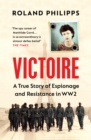 Victoire : A Wartime Story of Resistance, Collaboration and Betrayal - eBook