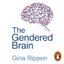 The Gendered Brain : The new neuroscience that shatters the myth of the female brain - eAudiobook