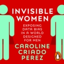 Invisible Women : Exposing Data Bias in a World Designed for Men - eAudiobook