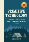 Primitive Technology : A Survivalist's Guide to Building Tools, Shelters & More in the Wild - eBook