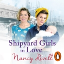 Shipyard Girls in Love : Shipyard Girls 4 - eAudiobook
