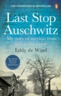 Last Stop Auschwitz : My story of survival from within the camp - eBook
