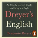 Dreyer's English: An Utterly Correct Guide to Clarity and Style : The UK Edition - eAudiobook