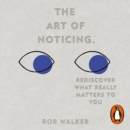 The Art of Noticing : Rediscover What Really Matters to You - eAudiobook