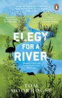Elegy For a River : Whiskers, Claws and Conservation s Last, Wild Hope - eBook