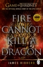 Fire Cannot Kill a Dragon : Game of Thrones and the Official Untold Story of an Epic Series - eBook