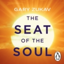 The Seat of the Soul : An Inspiring Vision of Humanity's Spiritual Destiny - eAudiobook