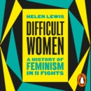 Difficult Women : A History of Feminism in 11 Fights - eAudiobook