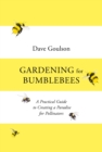 Gardening for Bumblebees : A Practical Guide to Creating a Paradise for Pollinators - eBook