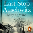 Last Stop Auschwitz : My story of survival from within the camp - eAudiobook