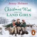 A Christmas Wish for the Land Girls - eAudiobook