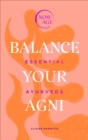 Balance Your Agni : Essential Ayurveda (Now Age series) - eBook