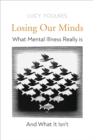 Losing Our Minds : What Mental Illness Really Is    and What It Isn t - eBook