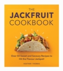 The Jackfruit Cookbook : Over 50 sweet and savoury recipes to hit the flavour jackpot! - eBook