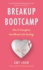 Breakup Bootcamp : How to transform heartbreak into healing - eBook