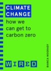 Climate Change (WIRED guides) : How We Can Get to Carbon Zero - eBook