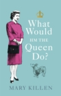 What Would HM The Queen Do? - eBook