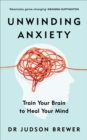 Unwinding Anxiety : Train Your Brain to Heal Your Mind - eBook