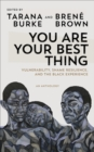 You Are Your Best Thing : Vulnerability, Shame Resilience and the Black Experience: An anthology - eBook