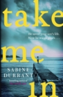 Take Me In : 'Twisty, turny, unputdownable...the perfect beach read' Grazia - eBook