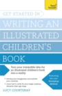 Get Started in Writing an Illustrated Children's Book : Design, Develop and Write Illustrated Children's Books for Kids of All Ages - Book