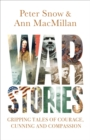 War Stories : Gripping Tales of Courage, Cunning and Compassion - eBook