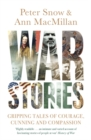 War Stories : Gripping Tales of Courage, Cunning and Compassion - Book