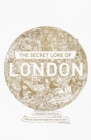 The Secret Lore of London : The city's forgotten stories and mythology - eBook