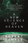 A New Science of Heaven : How a plasma world of the spirit can  be demonstrated by modern science - Book